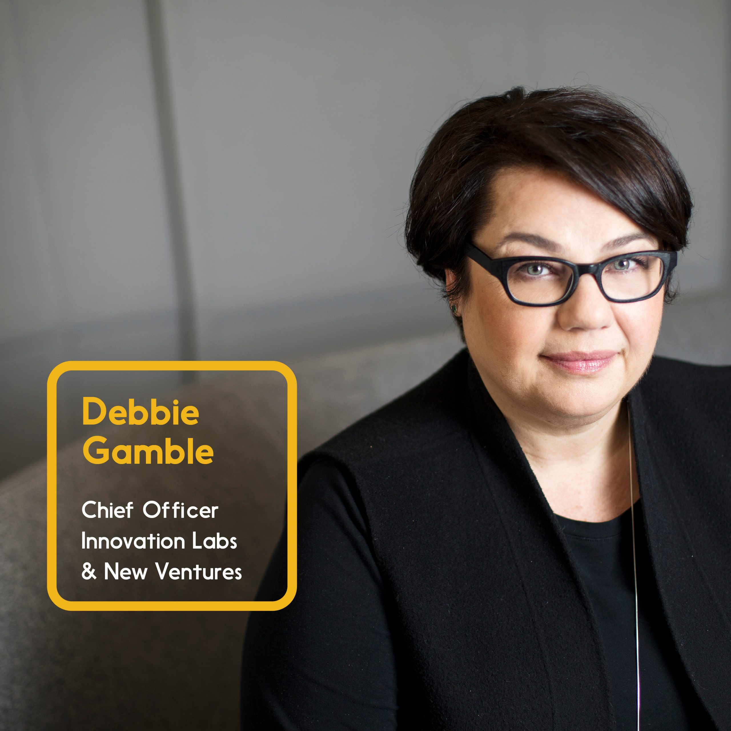 Debbie Gamble, Chief Officer, Innovation Labs and New Ventures