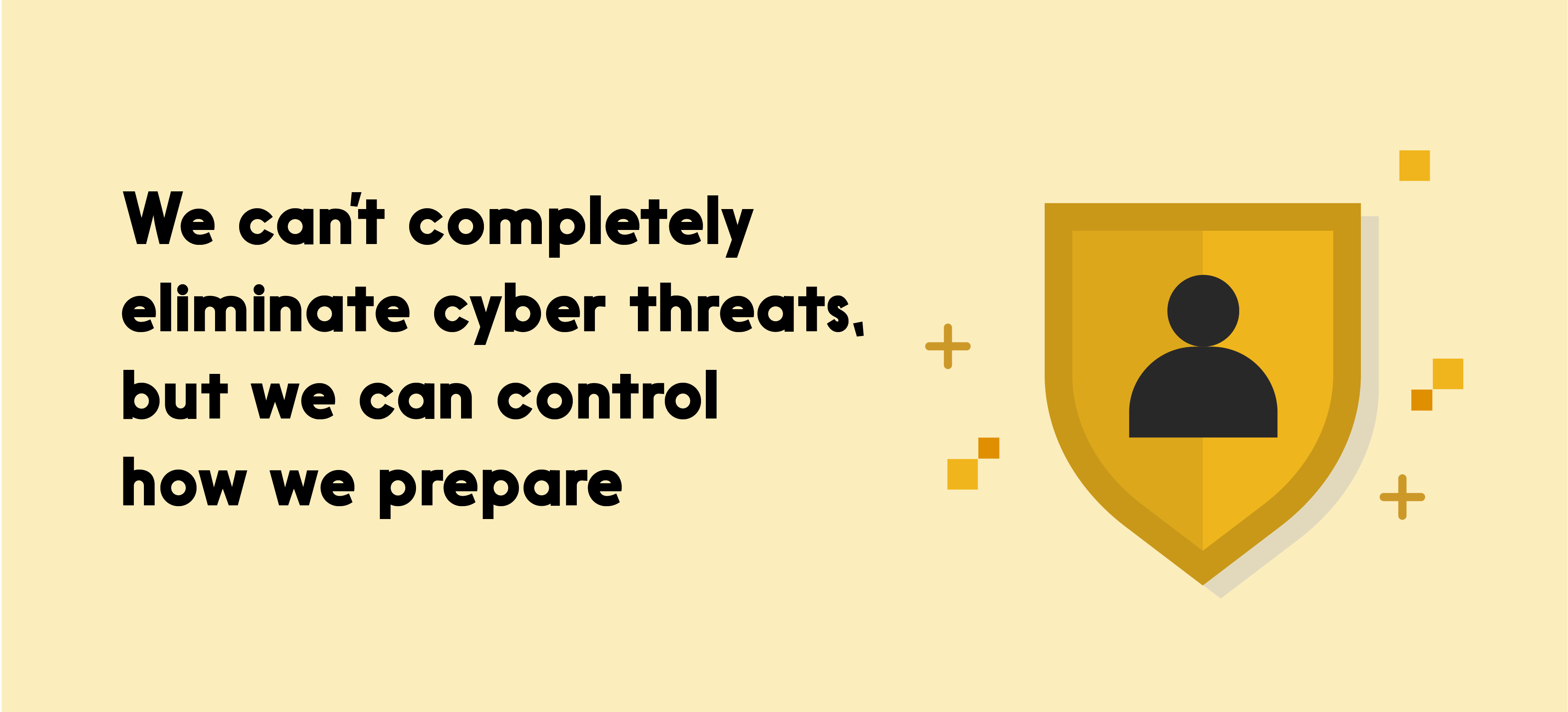 Text reads: We can't completely eliminate cyber threats, but we can control how we prepare