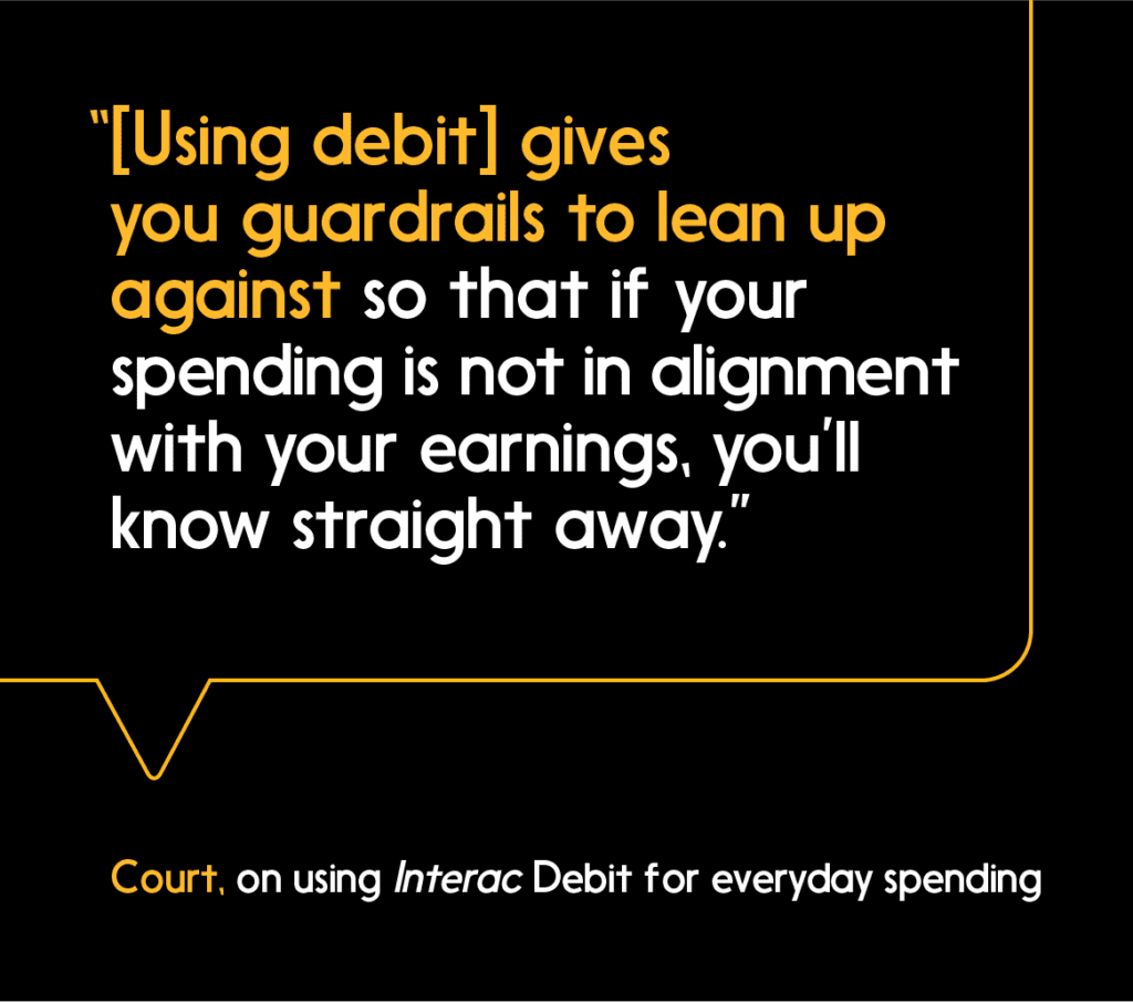 Using Interac Debit makes it easier to keep track of daily spending.
